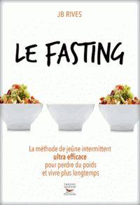 JB Rives - Le fasting - La méthode de jeûne intermittent ultra efficace pour perdre du poids et vivre plus longtemps. - Agrandir l'image
