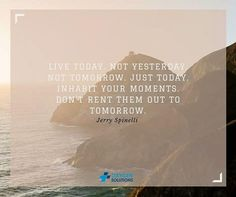 """""""Live today. Not yesterday. Not tomorrow. Just today. Inhabit your moments. Don't rent them out to tomorrow."""" Jerry Spinelli  #WeekendQuotes  #oxygensolutions #quotes #qotd #dailyquotes"""