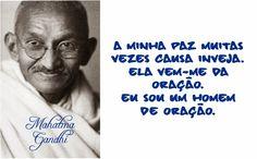 A minha paz muitas vezes causa inveja. Ela vem-me da oração. Eu sou um homem de oração. Mahatma Gandhi