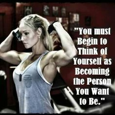 You must begin to think of yourself as becoming the person you want to be.