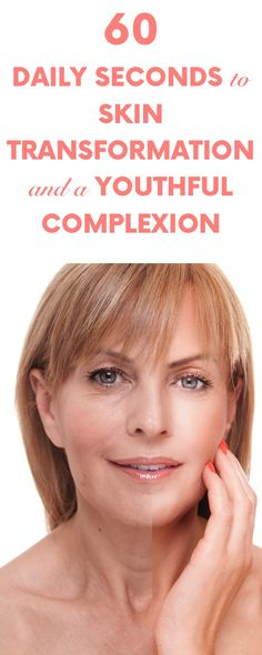 60 Daily Seconds to Skin Transformation & a Youthful Complexion