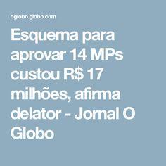 Esquema para aprovar 14 MPs custou R$ 17 milhões, afirma delator - Jornal O Globo