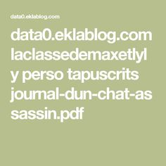 data0.eklablog.com laclassedemaxetlyly perso tapuscrits journal-dun-chat-assassin.pdf