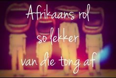 Afrikaans rol so lekker. Wise Quotes, Inspirational Quotes, Afrikaanse Quotes, Wedding Quotes, Wise Words, Language, My Love, South Africa, Africans