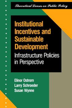 Institutional Incentives And Sustainable Development: Infrastructure Policies In Perspective (Theoretical Lenses on Public Policy) Elinor Ostrom. Máis información no catálogo:http://kmelot.biblioteca.udc.es/record=b1439249~S1*gag