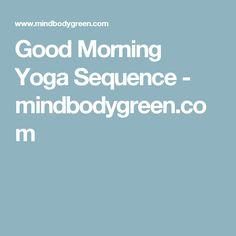 Good Morning Yoga Sequence - mindbodygreen.com