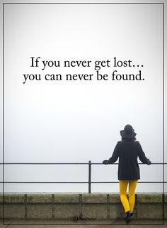 If you never get lost.. you can never be found.  #powerofpositivity #positivewords  #positivethinking #inspirationalquote #motivationalquotes #quotes #life #love #hope #faith #respect #lost #found
