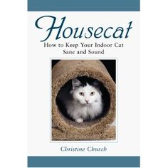 Housecat - The most complete guide to creating a safe, healthy, stimulating world for your cats written specifically for indoor-only cats.