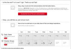Fab.com >> 9/2012 >> preferences/unsubscribe page >> Fab gives their subscribers lots of control over the frequency at which they receive emails. They can select which days of the week they get sale notifications, as well as indicate which weekly shops they are interested in. —Melinda Krueger, Senior Marketing Consultant, Marketing Solutions, ExactTarget
