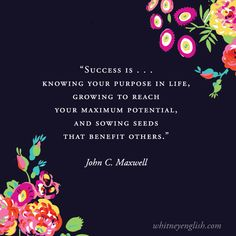 Success is knowing your purpose in life, growing to reach your full potential, and sowing seeds that benefit others.