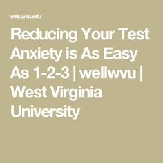Reducing Your Test Anxiety is As Easy As 1-2-3 | wellwvu | West Virginia University