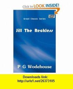 Jill the Reckless (9788184564891) PG Wodehouse , ISBN-10: 8184564899  , ISBN-13: 978-8184564891 ,  , tutorials , pdf , ebook , torrent , downloads , rapidshare , filesonic , hotfile , megaupload , fileserve