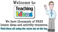 Welcome to Teaching Ideas. We have thousands of FREE lesson ideas and activity resources. Find them all using the menu bar at the top.