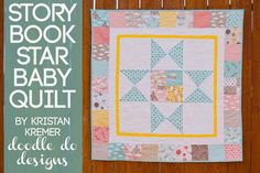 Story Book Star Baby Quilt  by Kristan Kremer Easy skill level: One super-sized block in the center of the quilt makes for a quick but impressive gift for that new little bundle in your life. One 41″ square baby quilt full of love and snuggles.