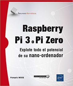 Raspberry Pi 3 : explote todo el potencial de su nano-ordenador / François Mocq