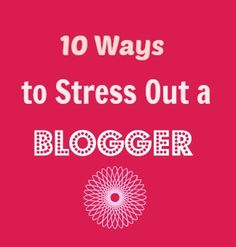 10 Ways to Stress Out A Blogger - Simply Stacie