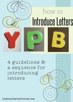 How To Teach Letters LessonsLearntJournal -- I would add, when possible, start with the letter the child's name begins with!