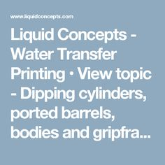 Liquid Concepts - Water Transfer Printing • View topic - Dipping cylinders, ported barrels, bodies and gripframes?