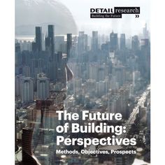 The Future of Building: Perspectives  Applied Research in Construction Engineering  Potential for the future of design, construction and the manufacturing process