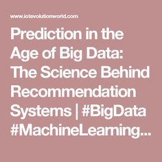 Prediction in the Age of Big Data: The Science Behind Recommendation Systems | #BigData #MachineLearning #eCommerce