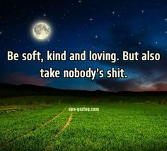 Quote with rude humor be kind take no shit Great Words, Wise Words, Uplifting Quotes, Inspirational Quotes, Be Kind To Everyone, Spirit Science, Wit And Wisdom, Beautiful Moon, Timeline Photos