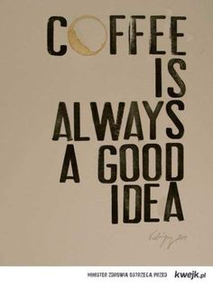 Anywhere that has a fresh pot brewing...that wonderful smell, the anticipation of the warm cup in my hands and the first sip...<3