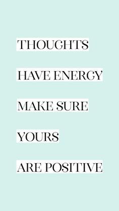 Thoughts Have Energy Make Sure Yours Are Positive Quote Motivational Quote Inspirational Quote Girl Boss Quote Boss Babe Quote Boss Lady Quote E Life Is Too Short Quotes, Life Quotes Love, Positive Quotes For Life, Inspiring Quotes About Life, Quotes To Live By, Quotes About Energy, Positive Morning Quotes, Positive Mantras, Positive Thoughts