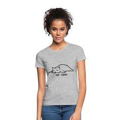 Geschenke Shop   Cat not today 002 - Frauen T-Shirt T Shirt Designs, Sweat Shirt, Fashion Online Shop, T-shirt Humour, Custom Clothes, Neue Trends, Black Men, Heather Grey, Meditation