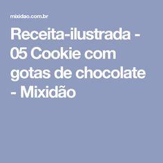 Receita-ilustrada - 05 Cookie com gotas de chocolate - Mixidão