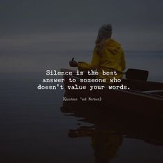Silence is the best answer to someone who doesn't value your words. —via http://ift.tt/2eY7hg4