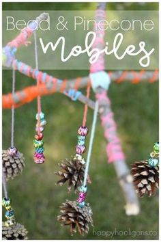 Beautiful Pinecone Mobiles for Kids to Make. (could make these Christmassy for decoration)