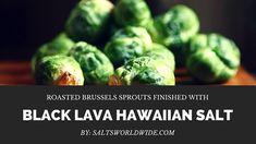 Roasted Brussels Sprouts with Black Lava Hawaiian Salt - https://saltsworldwide.com/blog/roasted-brussels-sprouts-finished-with-black-lava-hawaiian-salt/  #food