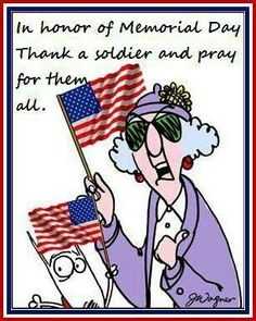 Maxine on Memorial Day. Thank a soldier and pray for them all. Political Quotes, Aunty Acid, God Bless America, Veterans Day, Memorial Day, Make Me Smile, My Hero, My Idol, Love Her