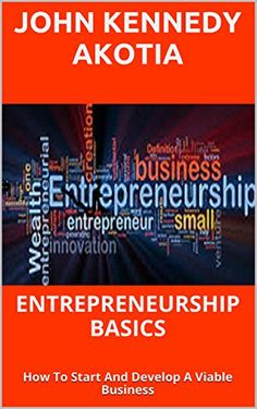 ENTREPRENEURSHIP  BASICS: How To Start And Develop A Viable Business by John Kennedy Akotia http://www.amazon.com/dp/B01334D6JQ/ref=cm_sw_r_pi_dp_Kg2Uvb1PQTWYZ