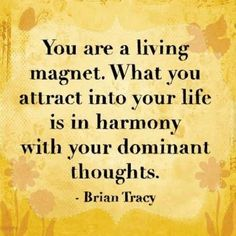 """You are a living magnet. What you attract into your life is in harmony with your dominant thoughts. ~ Brian Tracy """"Law of Attraction"""" Great Quotes, Quotes To Live By, Inspirational Quotes, Motivational Quotes, Time Quotes, Change Quotes, Wisdom Quotes, Quotes Quotes, Positive Thoughts"""
