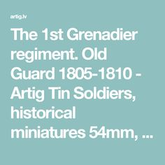The 1st Grenadier regiment. Old Guard 1805-1810 - Artig Tin Soldiers, historical miniatures 54mm, toy soldiers