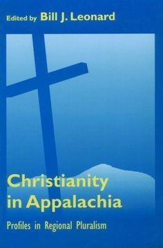 Christianity In Appalachia: Profiles Reginal Pluralism by Bill J. Leonard Buy Used, prefer hardback where available