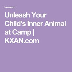 Unleash Your Child's Inner Animal at Camp | KXAN.com