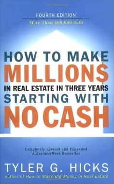 How to Make Millions in Real Estate in Three Years Startingwith No Cash: Fourth Edition Tyler Hicks 9781591840978 In this fully revised and updated classic, Tyler G. Hicks shares his proven methods for finding, financin Real Estate Investing Books, Real Estate Book, Real Estate Tips, Real Estate Business, Real Estate Investor, Real Estate Marketing, Business Money, Business Tips, Wholesale Real Estate