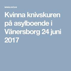 Kvinna knivskuren på asylboende i Vänersborg 24 juni 2017