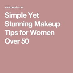 Simple Yet Stunning Makeup Tips for Women Over 50