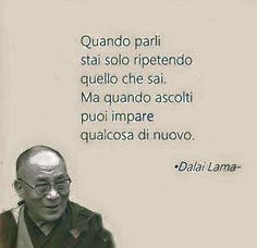 ✔️ Non parlare, ascolta. Dalai Lama, Words Quotes, Life Quotes, Reiki Quotes, Positive Quotes, Motivational Quotes, Italian Quotes, Something To Remember, Love Your Life