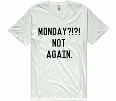 Monday?!?! not again. t-shirt – Shirtoopia