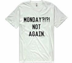 Monday?!?! not again. t-shirt – Shirtoopia