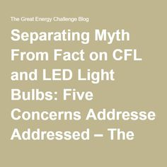 Separating Myth From Fact on CFL and LED Light Bulbs: Five Concerns Addressed – The Great Energy Challenge Blog