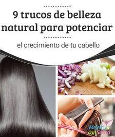 9 trucos de #Belleza natural para #Potenciar el crecimiento de tu #Cabello   Para tener un cabello largo y abundante no siempre es necesario invertir en costosos tratamientos. Te compartimos algunos trucos de belleza natural.