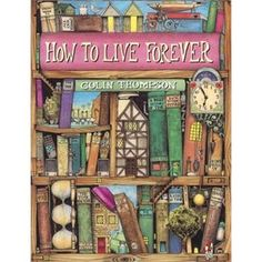 How To Live Forever, By Colin Thompson; Gorgeous illustrations bring you into a world where the option of immortality exists.  The narrator seeks the book to learn how, only to discover that it is something he wouldn't want.  A creative exploration of aging and the life cycle.