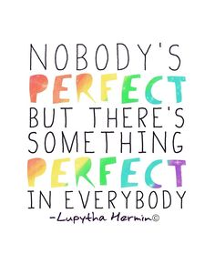 There's something perfect in everybody