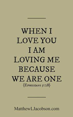 When I love you, I am loving me.  Because we are one.