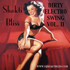 Download ::Dirty Electro Swing:: VOL. II by Shakti Bliss! Live remixing, edits and mashups of 1930′s Swing with Dirty Electro ala Shakti Bliss.  Brilliantly sexy, dangerously dapper.  Booking: www.djshaktibliss.com/booking  LISTEN and SHARE on SOUNDCLOUD!